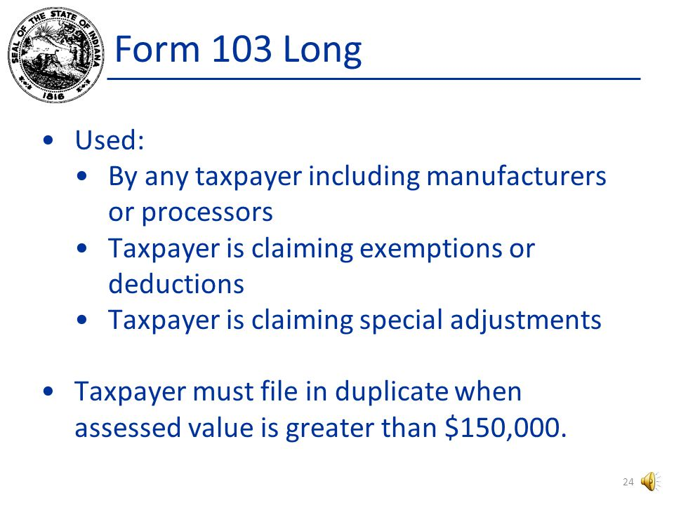 Form 103 Short Form 103 - Business Tangible Personal Property Tax Return Can be used by a taxpayer to report their tangible business personal property if: Taxpayer is not a manufacturer or processor assessment does not exceed $150,000 Taxpayer is not claiming any exemptions or deductions and is not claiming any special adjustments.