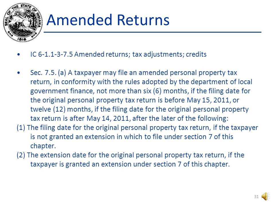 Amended Returns IC 6-1.1-3-7.5 Filed by Taxpayer Taxpayer files an amended return by writing AMENDED on top of original return.