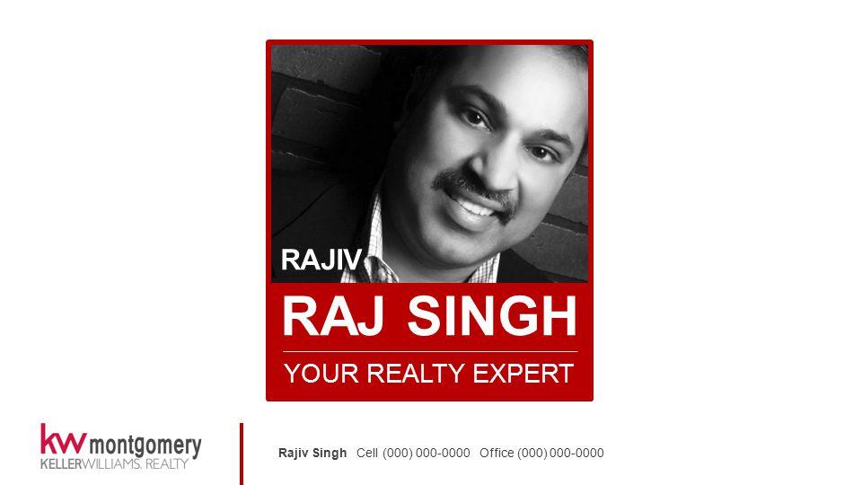 Rajiv Singh Cell (000) 000-0000 Office (000) 000-0000 RAJIV RAJ SINGH YOUR REALTY EXPERT