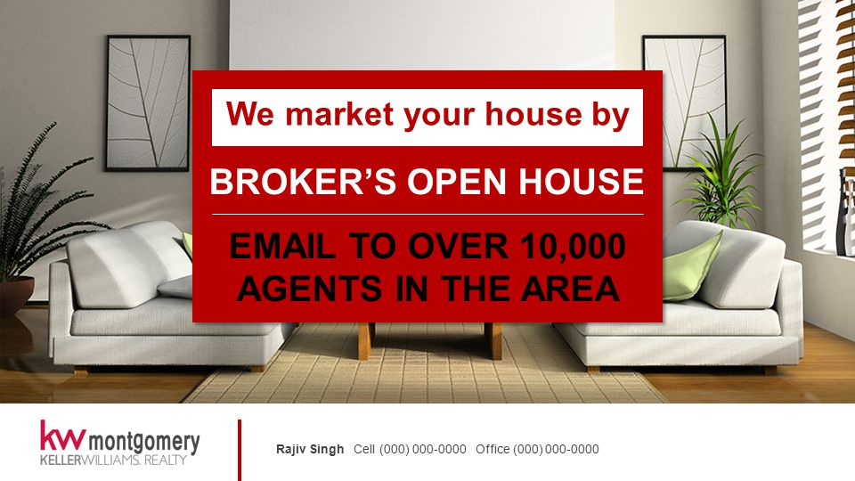 Rajiv Singh Cell (000) 000-0000 Office (000) 000-0000 We market your house by BROKER'S OPEN HOUSE EMAIL TO OVER 10,000 AGENTS IN THE AREA