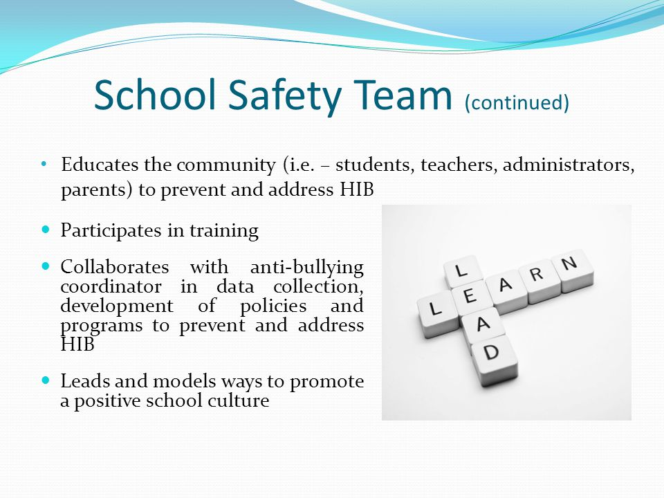 School Safety Team (continued) Participates in training Collaborates with anti-bullying coordinator in data collection, development of policies and pr