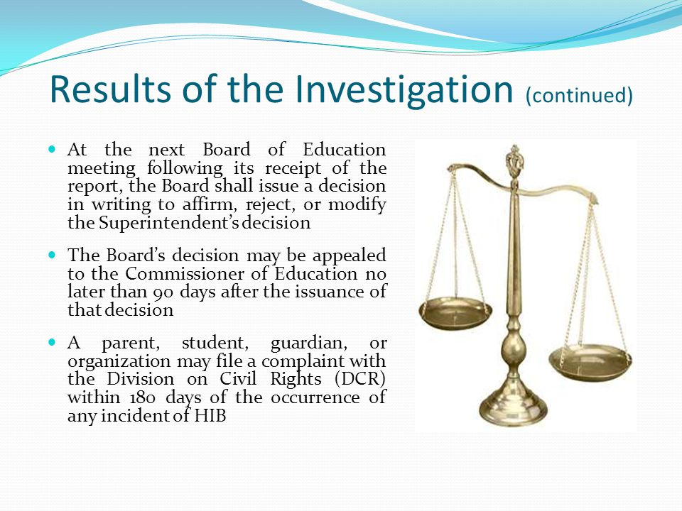 Results of the Investigation (continued) At the next Board of Education meeting following its receipt of the report, the Board shall issue a decision