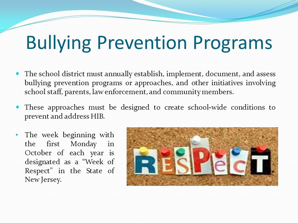 Bullying Prevention Programs The school district must annually establish, implement, document, and assess bullying prevention programs or approaches, and other initiatives involving school staff, parents, law enforcement, and community members.