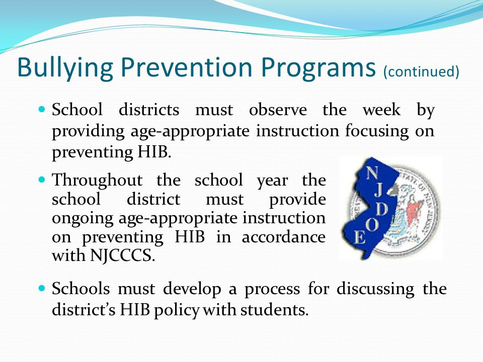 Bullying Prevention Programs (continued) Throughout the school year the school district must provide ongoing age-appropriate instruction on preventing