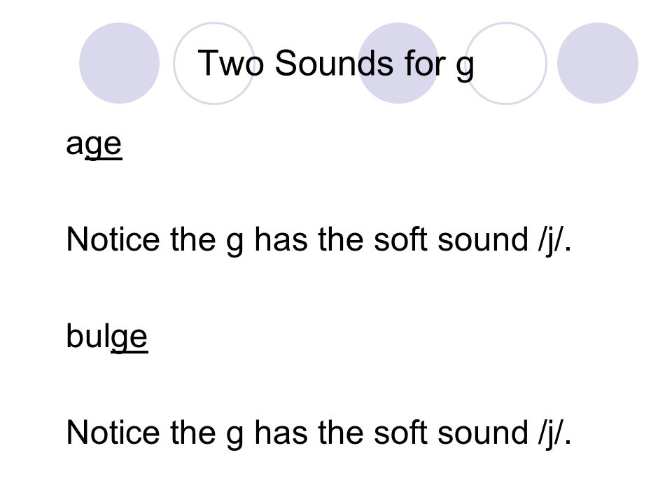 Two Sounds for g age Notice the g has the soft sound /j/.