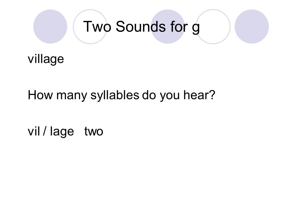 Two Sounds for g village How many syllables do you hear vil / lage two