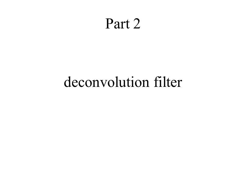 Part 2 deconvolution filter