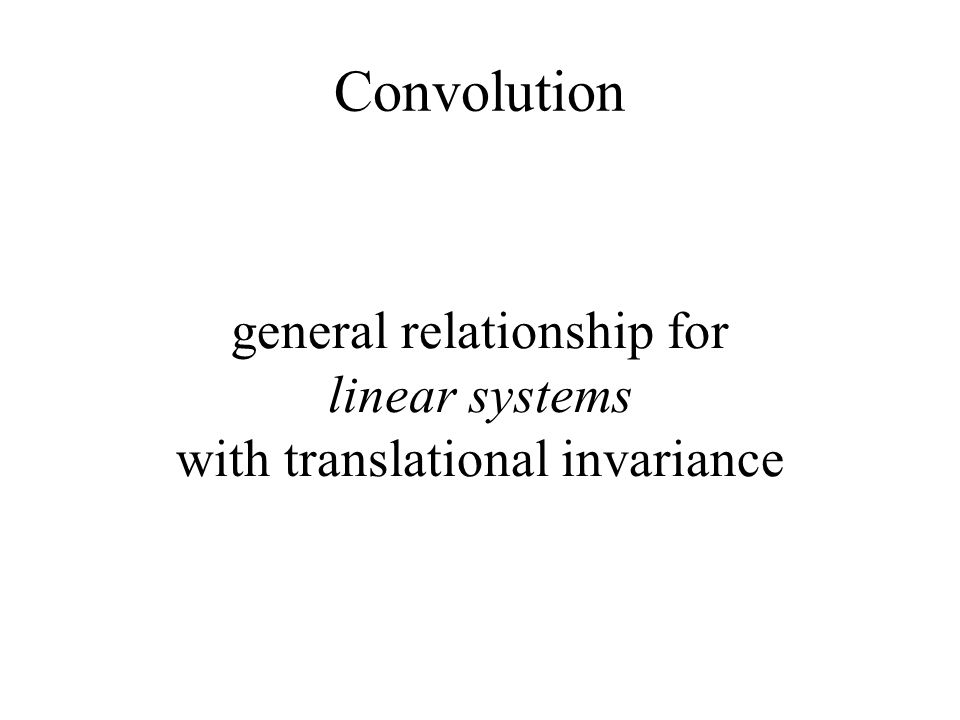 Convolution general relationship for linear systems with translational invariance