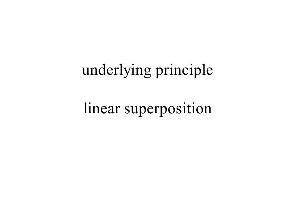 underlying principle linear superposition