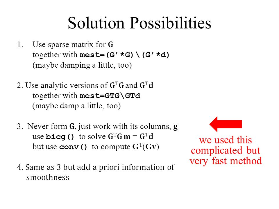 Solution Possibilities 1.Use sparse matrix for G together with mest=(G'*G)\(G'*d) (maybe damping a little, too) 2.
