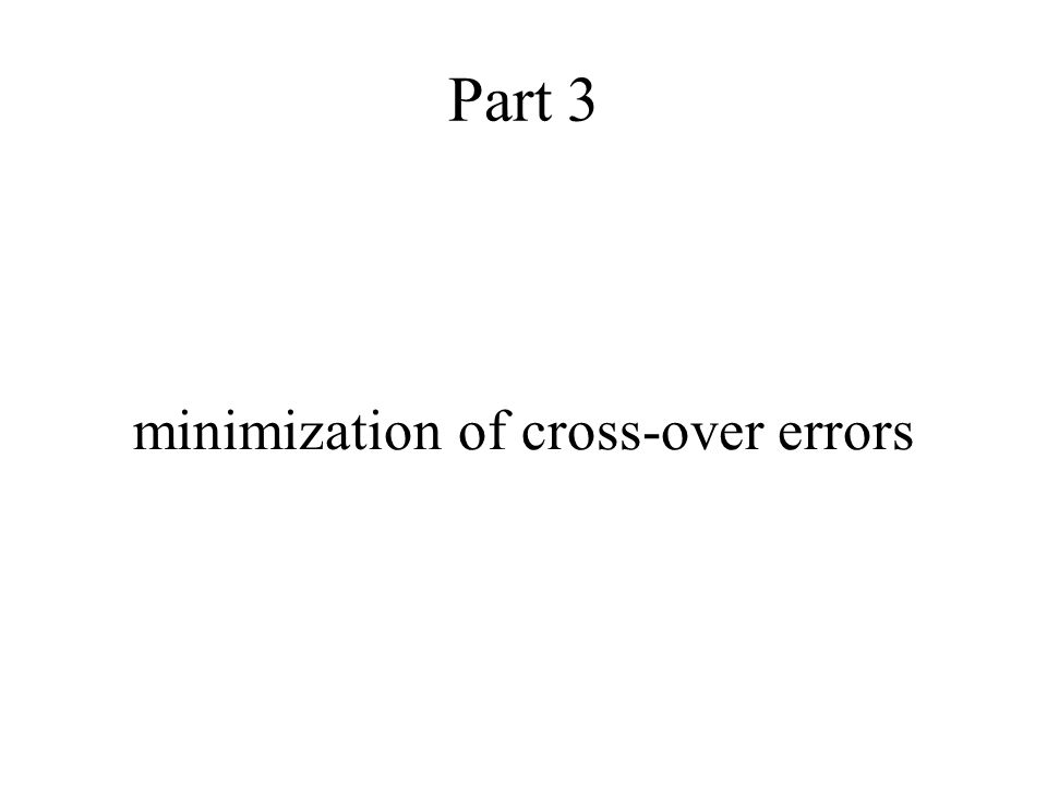 Part 3 minimization of cross-over errors