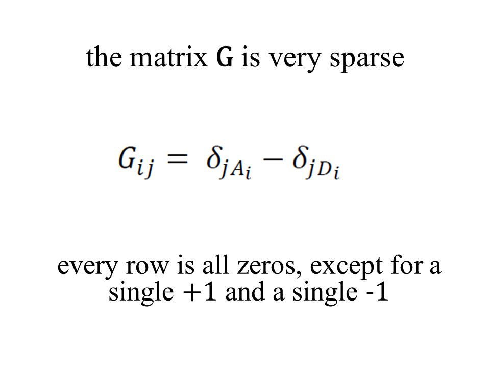 the matrix G is very sparse every row is all zeros, except for a single +1 and a single -1