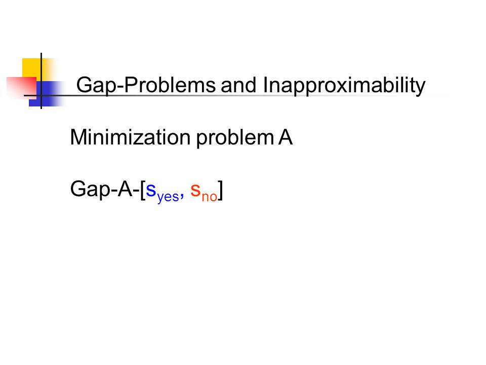Gap-Problems and Inapproximability Minimization problem A Gap-A-[s yes, s no ]