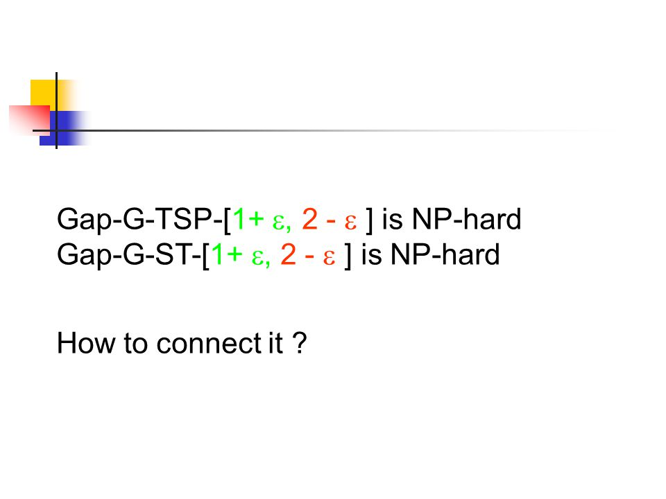 Gap-G-TSP-[1+ , 2 -  ] is NP-hard Gap-G-ST-[1+ , 2 -  ] is NP-hard How to connect it ?
