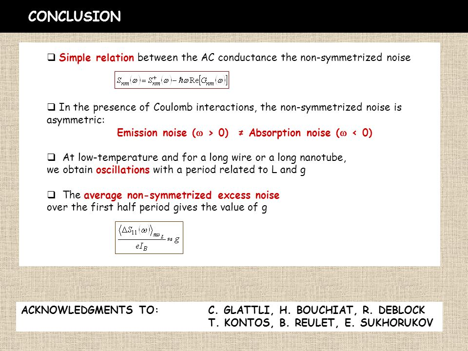 CONCLUSION ACKNOWLEDGMENTS TO: C. GLATTLI, H. BOUCHIAT, R. DEBLOCK T. KONTOS, B. REULET, E. SUKHORUKOV  Simple relation between the AC conductance th
