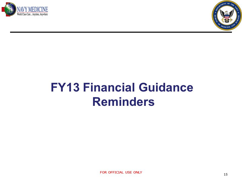 FOR OFFICIAL USE ONLY 15 FY13 Financial Guidance Reminders FOR OFFICIAL USE ONLY