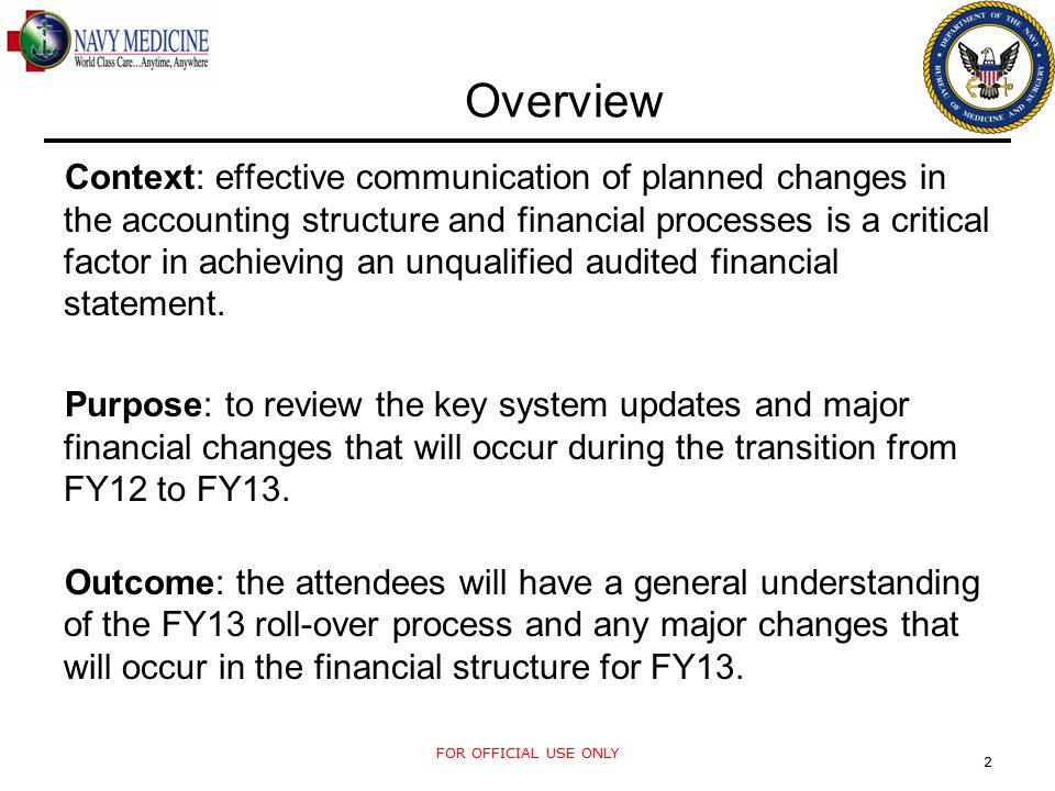 FOR OFFICIAL USE ONLY 2 Overview Context: effective communication of planned changes in the accounting structure and financial processes is a critical factor in achieving an unqualified audited financial statement.