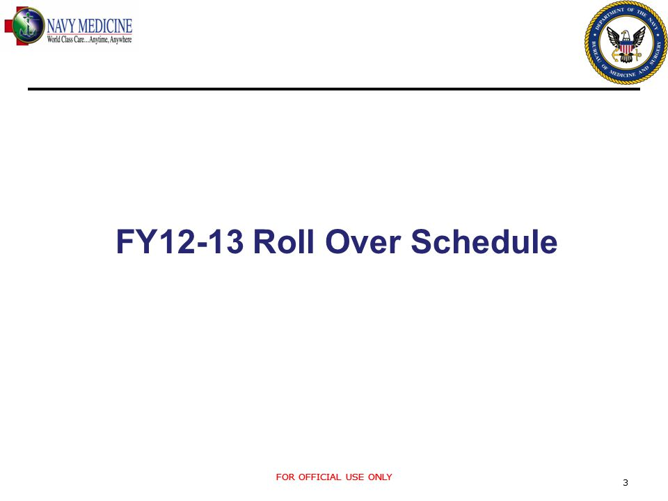 FOR OFFICIAL USE ONLY 3 FY12-13 Roll Over Schedule FOR OFFICIAL USE ONLY