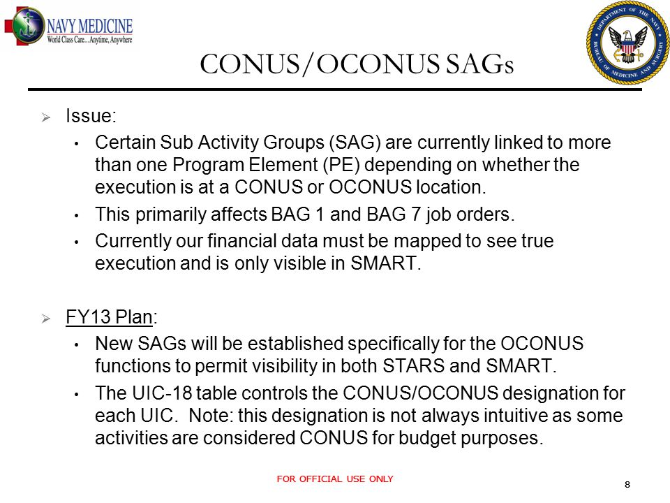 8 8 CONUS/OCONUS SAGs  Issue: Certain Sub Activity Groups (SAG) are currently linked to more than one Program Element (PE) depending on whether the e
