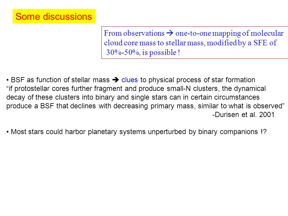 Some discussions From observations  one-to-one mapping of molecular cloud core mass to stellar mass, modified by a SFE of 30%-50%, is possible .