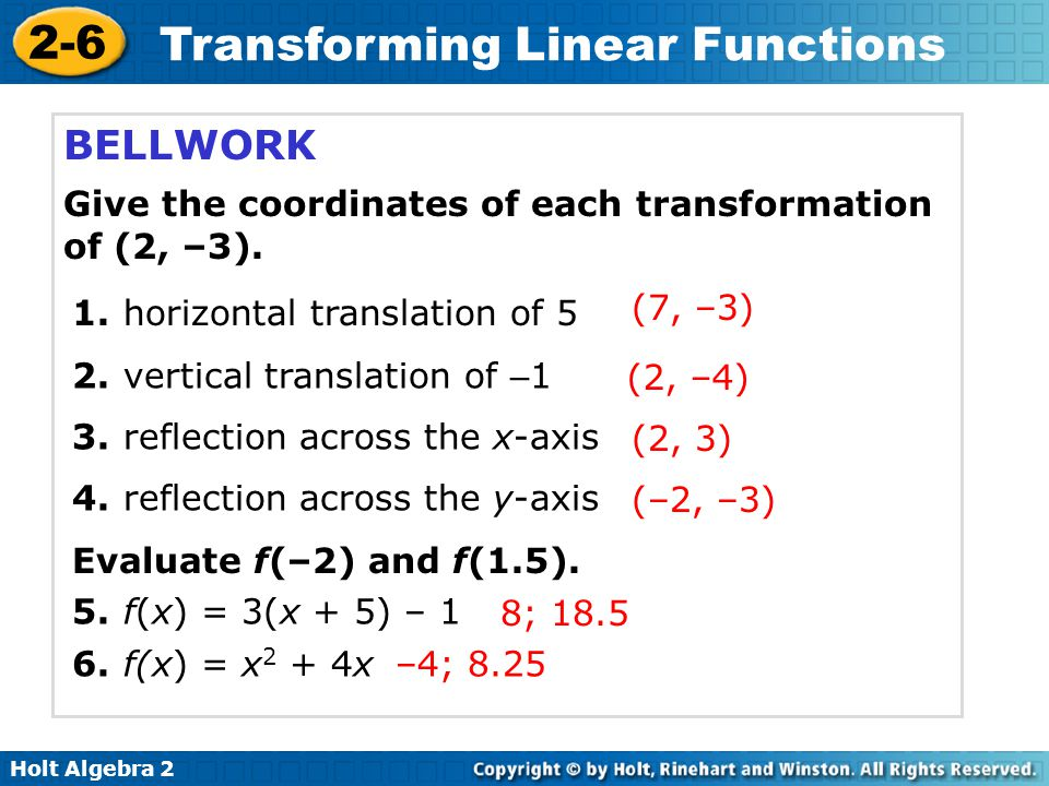 Holt Algebra 2 2-6 Transforming Linear Functions Example 6 Let g(x) be a horizontal shift of f(x) = 3x left 6 units followed by a horizontal stretch by a factor of 4.