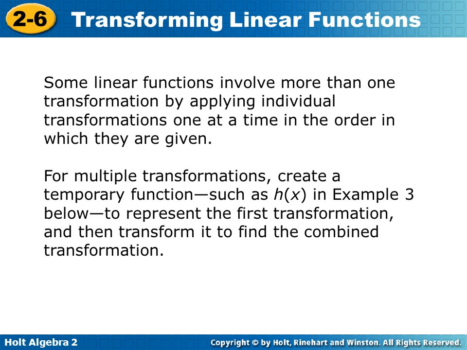 Holt Algebra 2 2-6 Transforming Linear Functions Some linear functions involve more than one transformation by applying individual transformations one