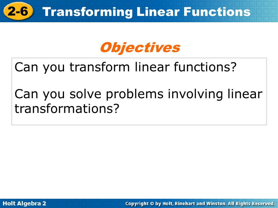 Holt Algebra 2 2-6 Transforming Linear Functions In Lesson 1-8, you learned to transform functions by transforming each point.