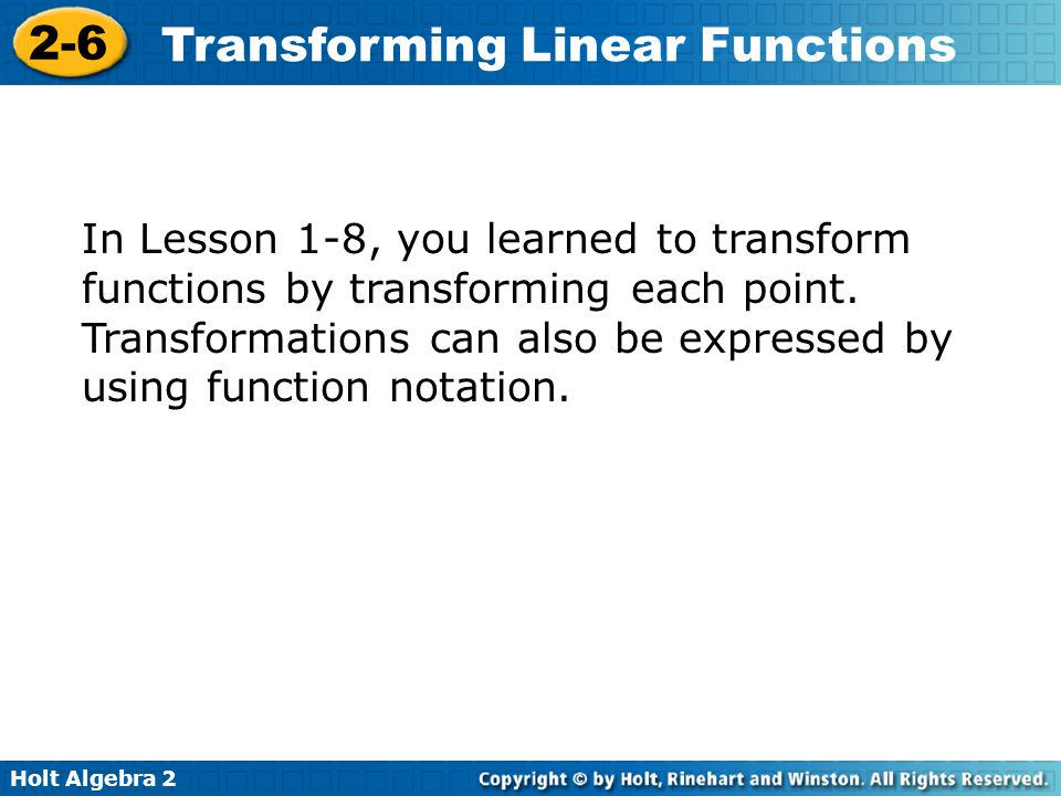 Holt Algebra 2 2-6 Transforming Linear Functions Bellwork 2.6 Let g(x) be the indicated transformation of f(x) = 3x + 1.