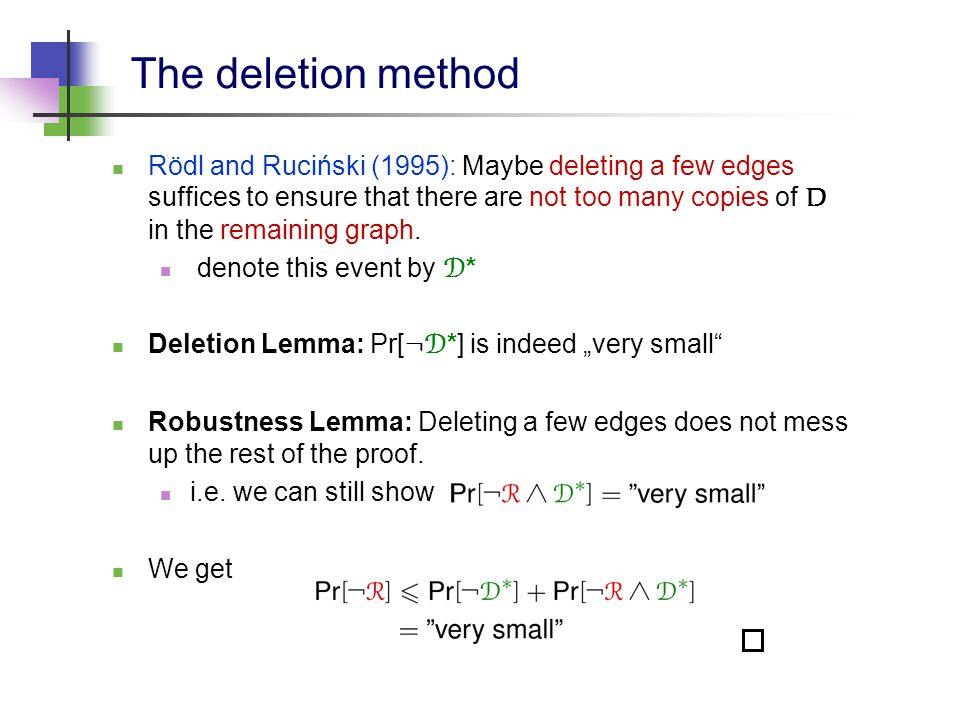 The deletion method Rödl and Ruciński (1995): Maybe deleting a few edges suffices to ensure that there are not too many copies of D in the remaining graph.