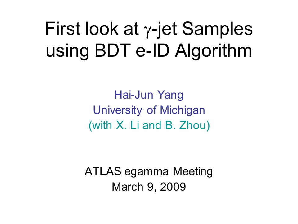 First look at  -jet Samples using BDT e-ID Algorithm Hai-Jun Yang University of Michigan (with X.