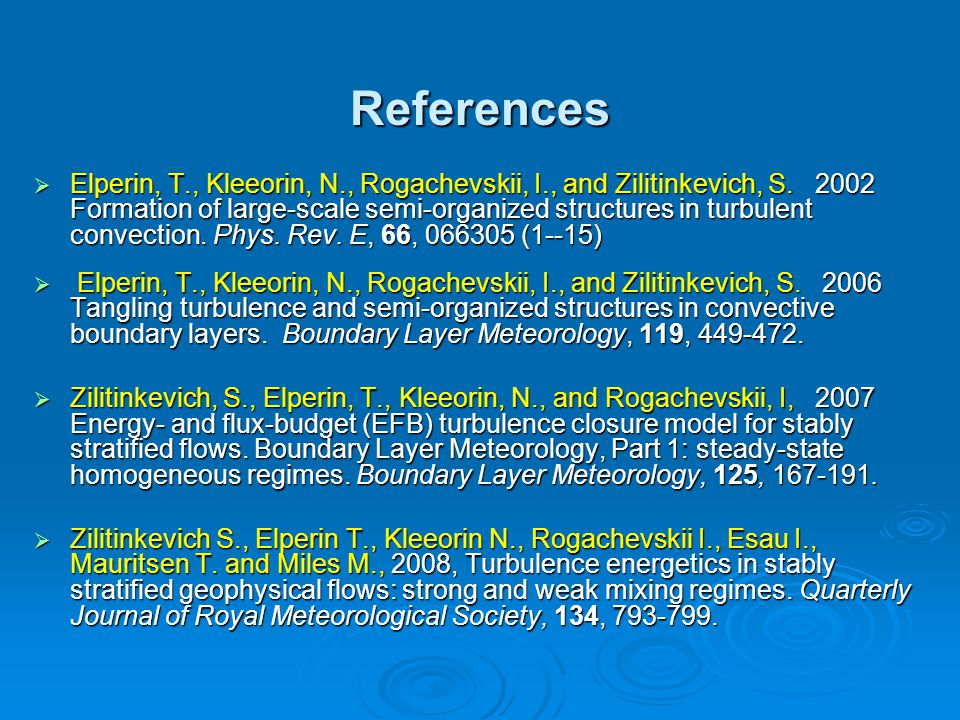 References  Elperin, T., Kleeorin, N., Rogachevskii, I., and Zilitinkevich, S.