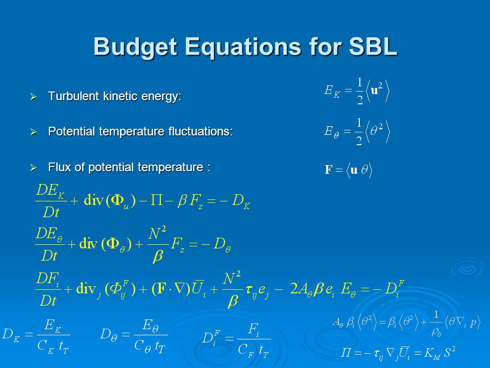 Budget Equations for SBL  Turbulent kinetic energy:  Potential temperature fluctuations:  Flux of potential temperature :