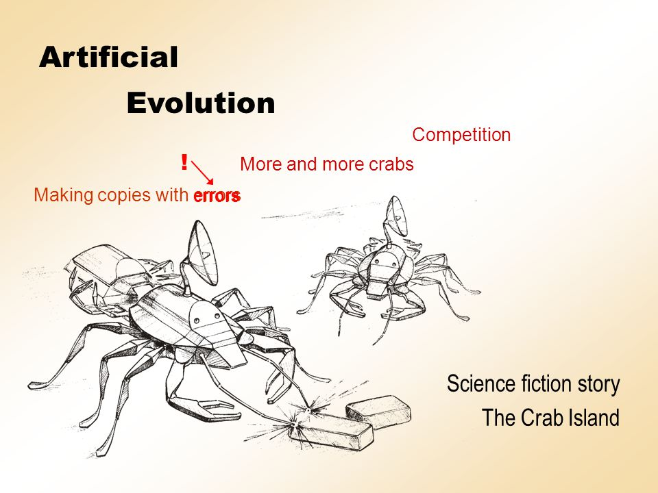 Artificial Evolution Making copies with errors More and more crabs Competition Evolution Science fiction story The Crab Island errors .