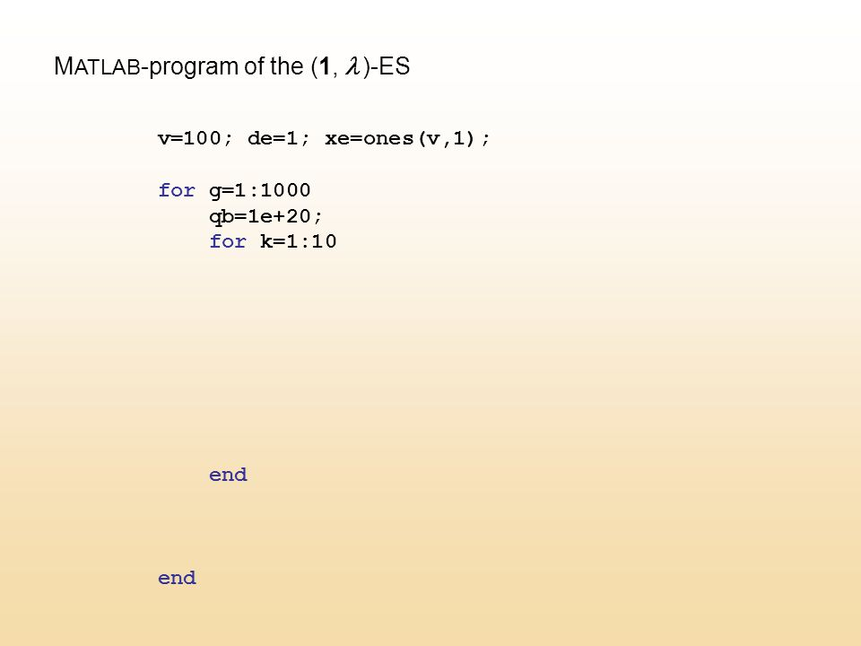 M ATLAB -program of the (1,  )-ES v=100; de=1; xe=ones(v,1); for g=1:1000 qb=1e+20; for k=1:10 end