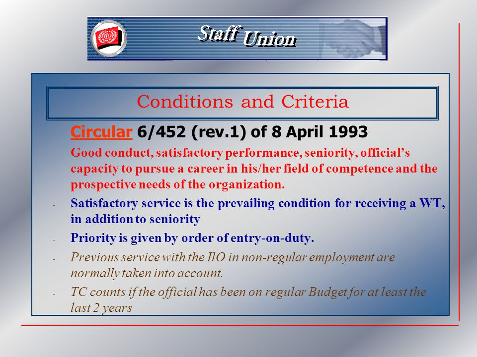 Circular 6/452 (rev.1) of 8 April 1993Circular - Good conduct, satisfactory performance, seniority, official's capacity to pursue a career in his/her field of competence and the prospective needs of the organization.