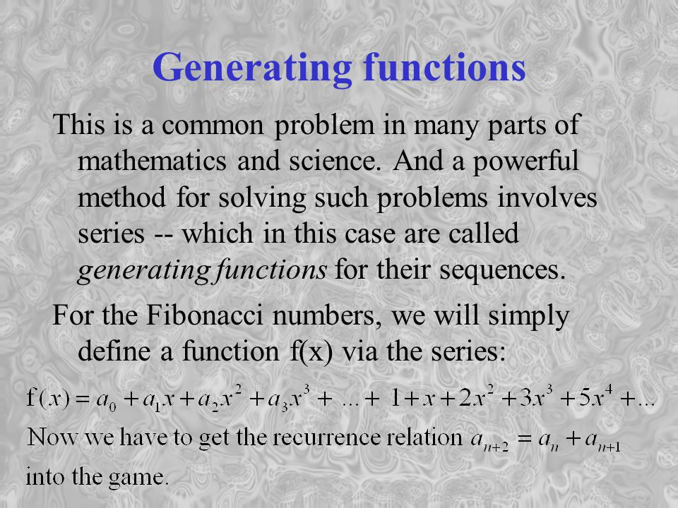 Generating functions This is a common problem in many parts of mathematics and science.