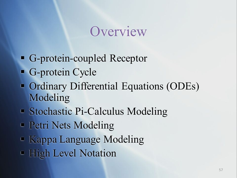 Overview  G-protein-coupled Receptor  G-protein Cycle  Ordinary Differential Equations (ODEs) Modeling  Stochastic Pi-Calculus Modeling  Petri Nets Modeling  Kappa Language Modeling  High Level Notation 57