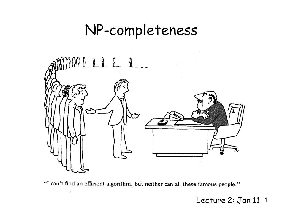 1 NP-completeness Lecture 2: Jan 11