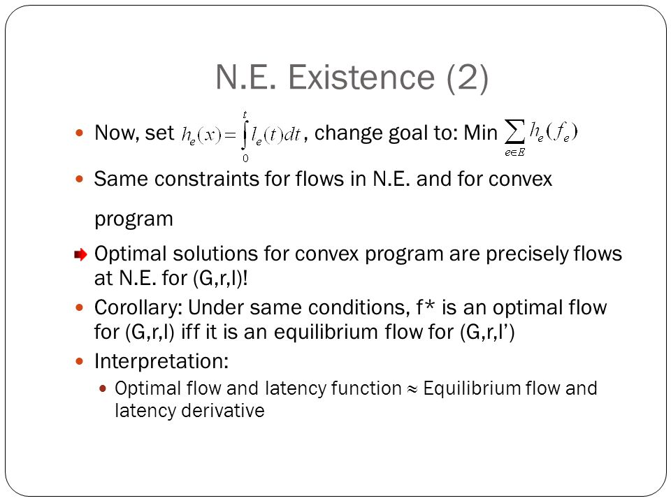 N.E. Existence (2) Now, set, change goal to: Min Same constraints for flows in N.E.