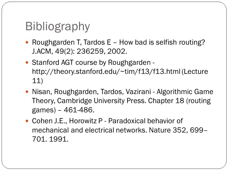 Bibliography Roughgarden T, Tardos E – How bad is selfish routing.