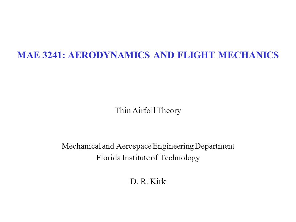 MAE 3241: AERODYNAMICS AND FLIGHT MECHANICS Thin Airfoil Theory Mechanical and Aerospace Engineering Department Florida Institute of Technology D. R.