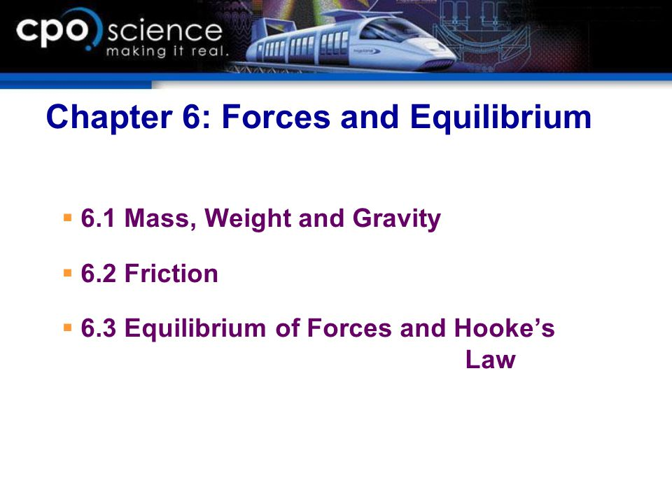 Chapter 6: Forces and Equilibrium  6.1 Mass, Weight and Gravity  6.2 Friction  6.3 Equilibrium of Forces and Hooke's Law