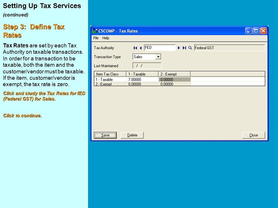 Setting Up Tax Services (continued) Step 3: Define Tax Rates Tax Rates are set by each Tax Authority on taxable transactions.