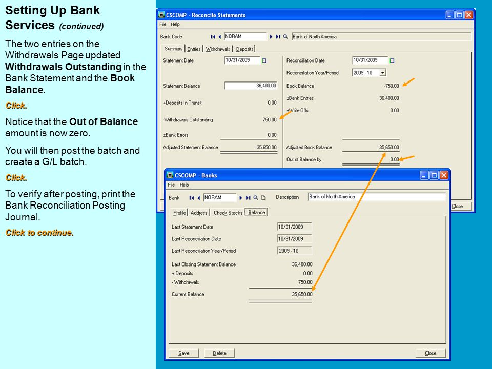 Setting Up Bank Services (continued) The two entries on the Withdrawals Page updated Withdrawals Outstanding in the Bank Statement and the Book Balance.Click.