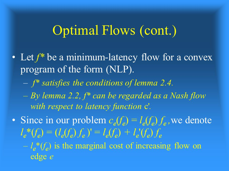 Optimal Flows (cont.) Let f* be a minimum-latency flow for a convex program of the form (NLP).