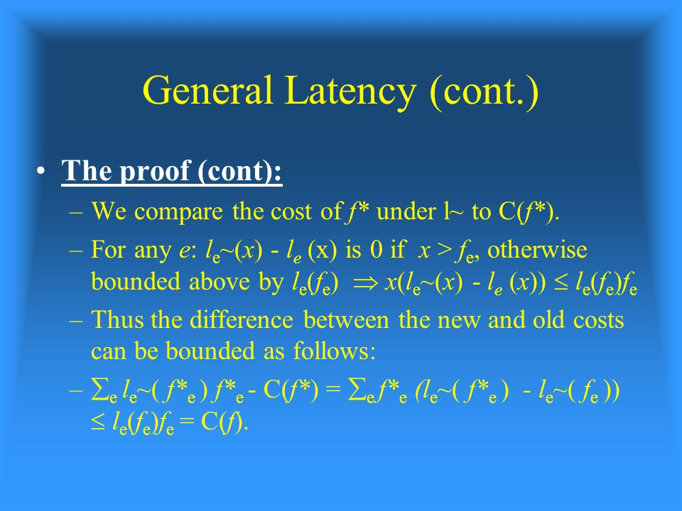 General Latency (cont.) The proof (cont): –We compare the cost of f* under l~ to C(f*).