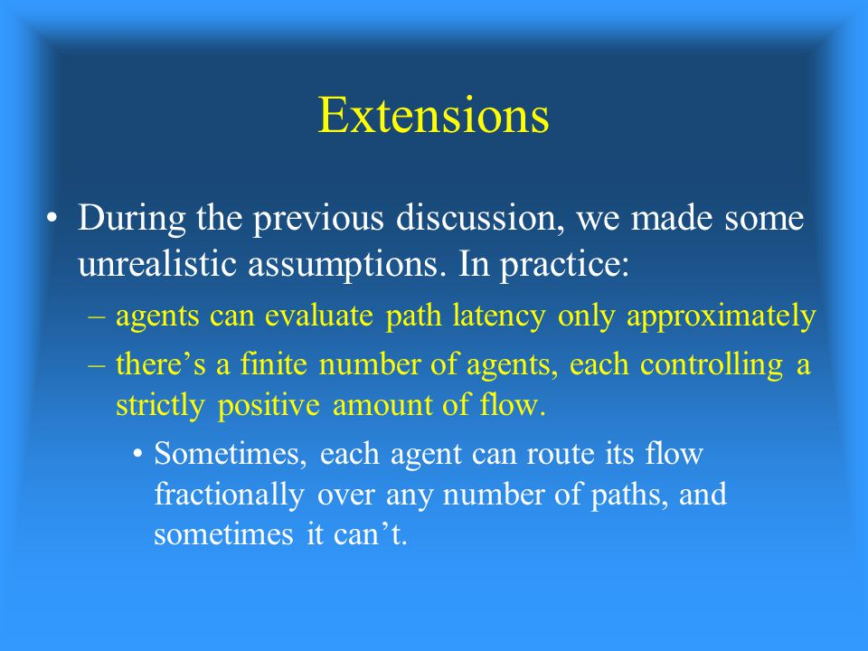 Extensions During the previous discussion, we made some unrealistic assumptions.