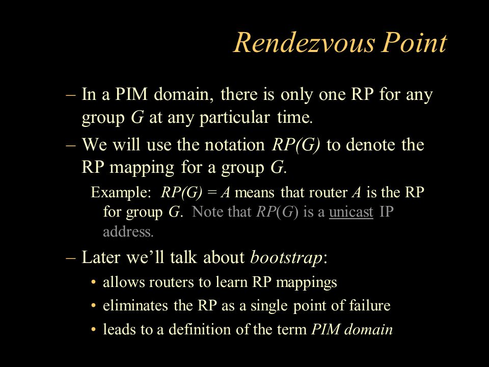 Rendezvous Point –In a PIM domain, there is only one RP for any group G at any particular time.
