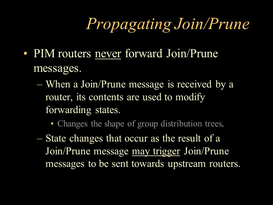 Propagating Join/Prune PIM routers never forward Join/Prune messages.