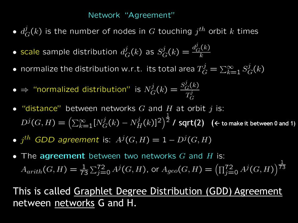 / sqrt(2) (  to make it between 0 and 1) This is called Graphlet Degree Distribution (GDD) Agreement netween networks G and H.